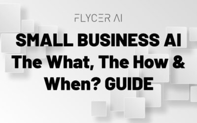 SMALL BUSINESS AI MARKETING, The What, The How & When? GUIDE